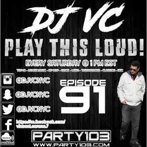 DJ VC - Play This Loud! Episode 91 (Party 103)