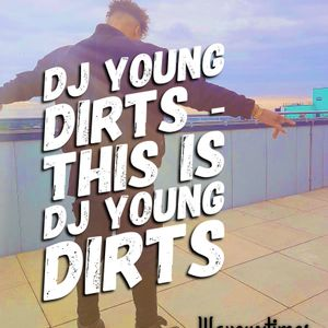 Dj Young Dirts - This is Dj Young Dirts