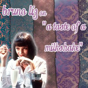 "Bruno Liz on ""a taste of a milkshake"""