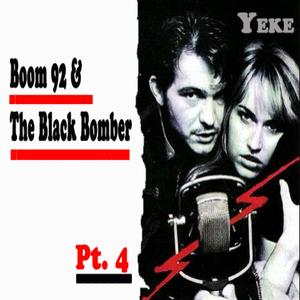 Boom 92 & The Black Bomber, pt.4@Yeke