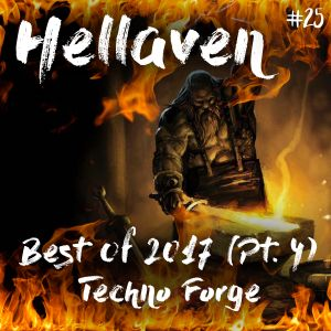 Hellaven #25 - Best of 2017 (Pt. 4 of 4) Techno Forge