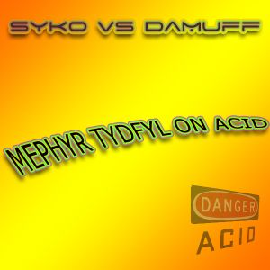Syko v DaMuff - Mephyr Tydfyl On Acid [Acid and Trance]
