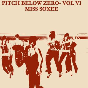 Pitch Below Zero- Vol VI with Miss Soxee 17.07.11