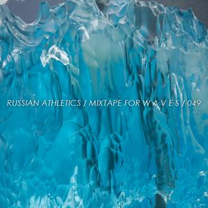 Russian Athletics - Mixtape For W Λ V E S 049
