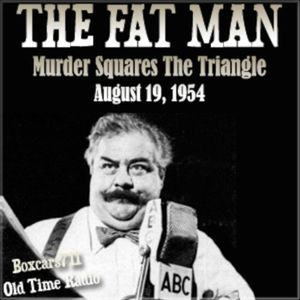 The Fat Man - Murder Squares The Triangle (08-19-54)