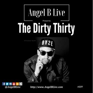 Angel B Live Presents The Dirty Thirty Episode 009