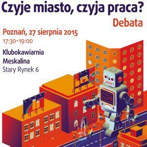 """Debata: """"Czyje miasto, czyja praca?"""", Poznań"""