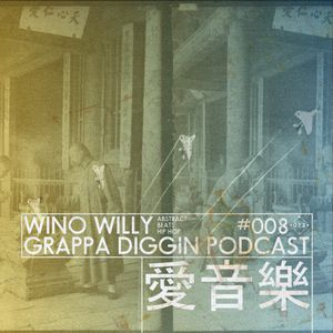 Grappadiggin Podcast 008 - Hosted by Wino Willy