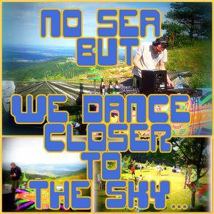 no sea but we dance closer to the sky...