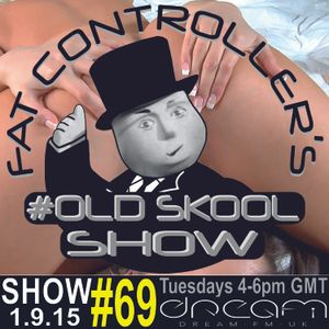 #OldSkool Show #69 With DJ Fat Controller on Dream FM 1st September 2015