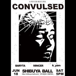 CONVULSED @ SHIBUYA BALL [2016/06/18]