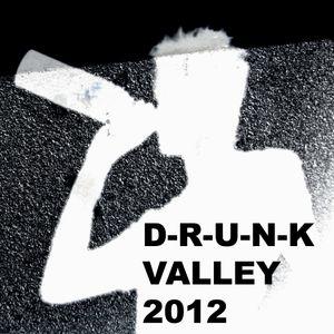 D-R-U-N-K VALLEY (AUG 2012)
