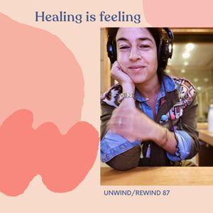 Unwind Rewind 87 Healing is feeling