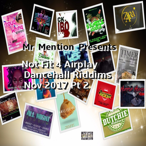 Not Fit 4 Airplay Dancehall Riddims Nov 2017 Pt 2
