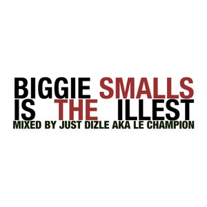 @justdizle - Biggie Smalls Is The Illest
