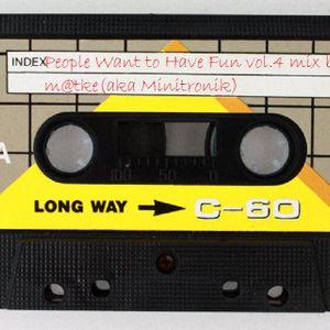 People Want to Have Fun vol.4 mix by m@tke(aka Minitronik)