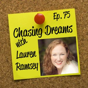 Ep. 75: Lauren Ramsey - Being Brave Enough to Make the Jump from 9 to 5 to On Your Own