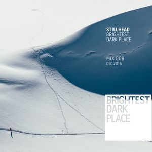 Stillhead - Brightest Dark Place Mix 008