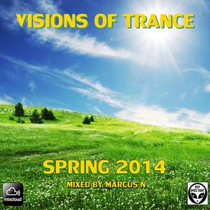 Visions of Trance - Spring 2014 (Mixed by Marcus N)