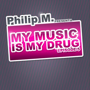 Philip M. Presents @ My Music Is My Drug - Episode 5