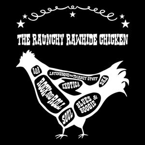 The Raunchy Rawhide Chicken March 15th, 2014