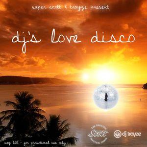 DJ's Love Disco - May 2012 w/ Super Scott - DJ Trayze