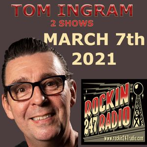 2 Tom Ingram Shows from Rockin 247 Radio - March 8th 2021