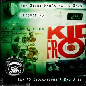 Episode 73-Rap 45 Dedications+Dr. J ii-The Stunt Man's Radio Show