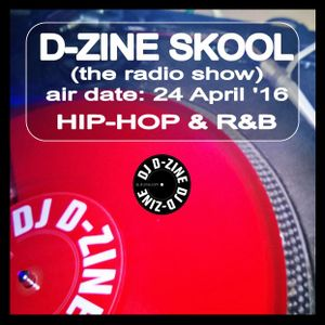 D-ZINE SKOOL (the radio show) (air date - 25 APRIL '16)