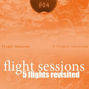 Flight Sessions #04 (5 flights revisited) | Maria_P