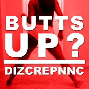 DIZCREPNNC - Butt's Up
