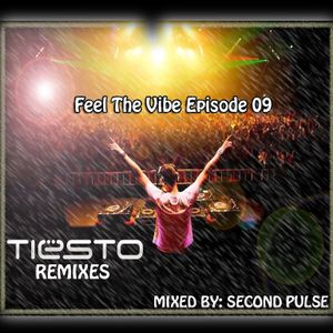 Feel The Vibe Episode 09 (Special Episode 'Tiësto's Remixes') Mixed By Second Pulse