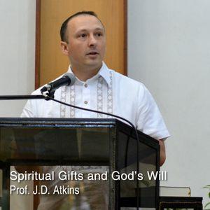 Spiritual Gifts and God's Will - Prof.  J. D. Atkins