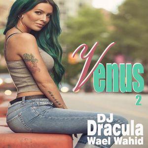 157 WAEL WAHID (DJ DRACULA) - Venus Vol.2