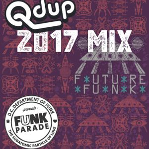 Qdup presents Funk Parade 2017 Mix