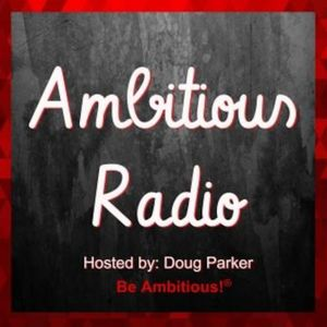 Stephen Christopher, Guest on Ambitious Radio with host Doug Parker – Episode 57
