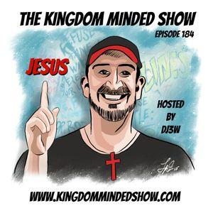 Kingdom Minded Show Ep 184