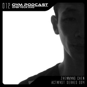 OYM Podcast | 012 | Activist Series 004 | Zhenming Chen