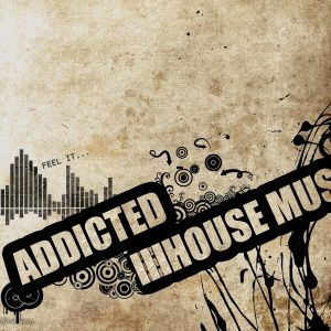 ADDICTED HOUSE MUSIC