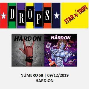 Drops Star Trips Edição nº 58 - 09.12.2019 - Banda Hard:On