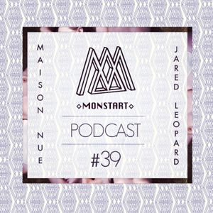 MONSTART CREW PODCAST / EPISODE #39 : MAISON NUE / JARED LEOPARD