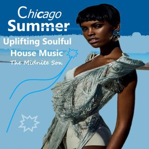 """Chicago """"Summer Uplifting Soulful House Music"""" The Midnite Son"""