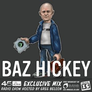 45 Live Radio Show pt. 82 with guest DJ BAZ HICKEY