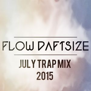 Flow Daftsize presents July Trap Mix 2015