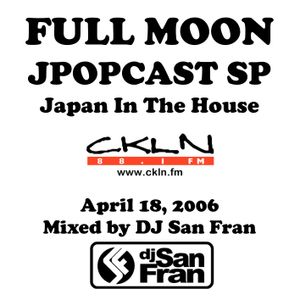DJ San Fran - Full Moon JPopcast April 18, 2006 - Japan In The House