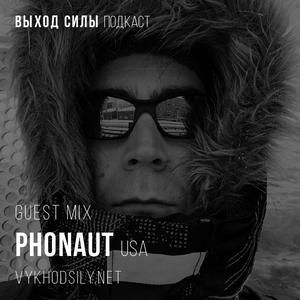 Vykhod Sily Podcast - Phonaut Guest Mix