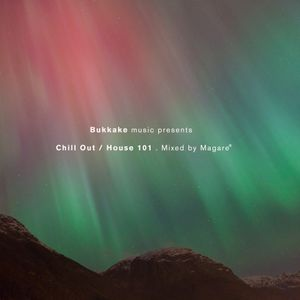 Bukkake Music presents: Chill Out / House 101