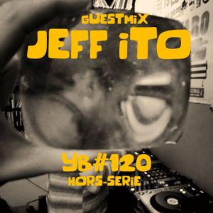 YB#120 | HORS-SERIE | Jeff Ito (guestmix)