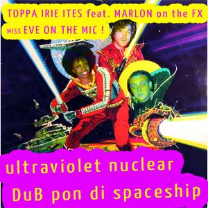[DUB] feat Marlon and Eve -  ultraviolet nuclear DuB pon di spaceship vol2