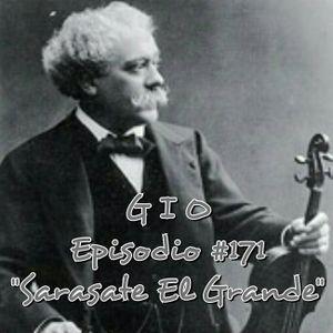 "G I O Ep. #171 ""Sarasate El Grande"""